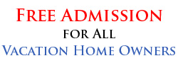 Free Admission for All Vacation Home Owners